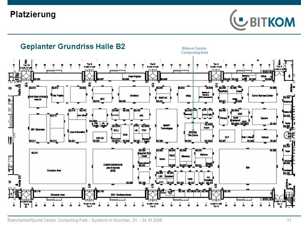 Branchentreffpunkt Centric Computing Park - Systems in München, 21. - 24.10.2008 11 Platzierung Geplanter Grundriss Halle B2 Bitkom Centric Computing