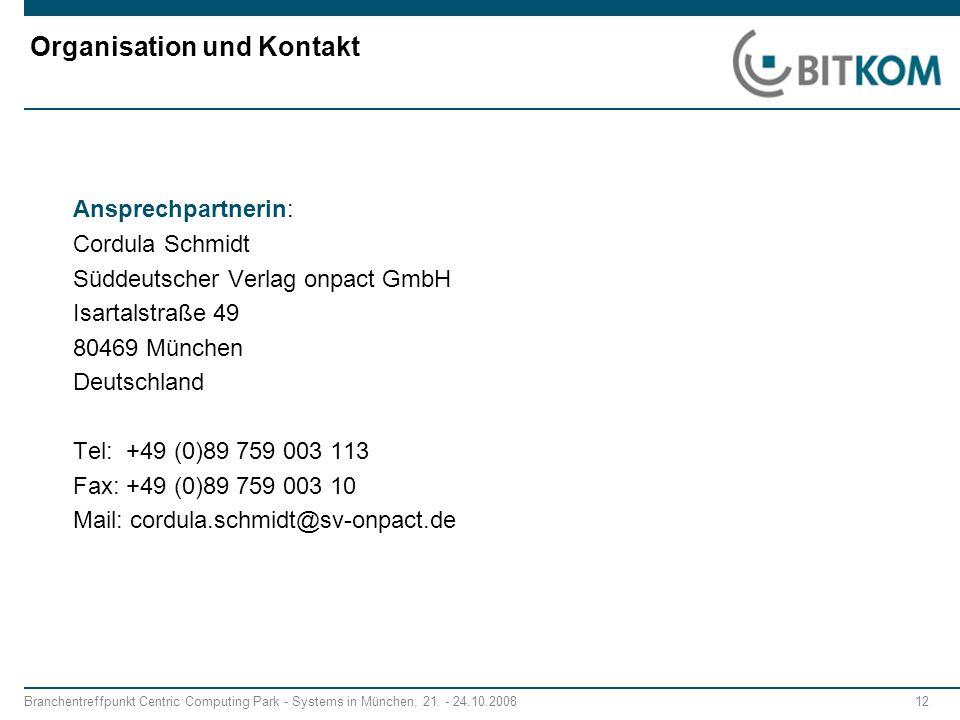 Branchentreffpunkt Centric Computing Park - Systems in München, 21. - 24.10.2008 12 Organisation und Kontakt Ansprechpartnerin: Cordula Schmidt Süddeu