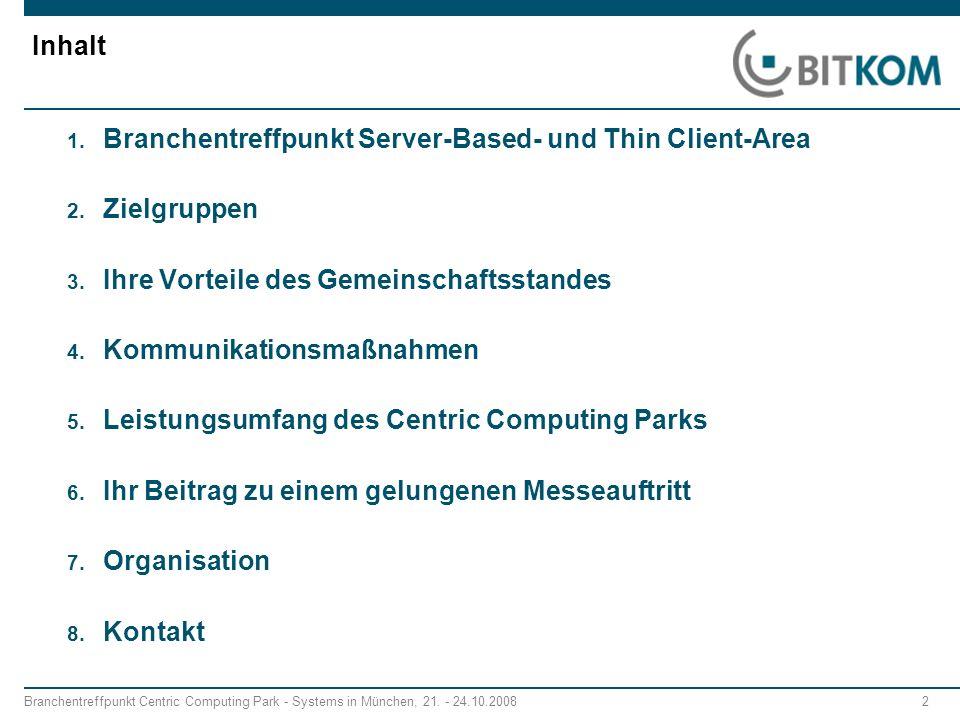 Branchentreffpunkt Centric Computing Park - Systems in München, 21. - 24.10.2008 2 Inhalt 1. Branchentreffpunkt Server-Based- und Thin Client-Area 2.