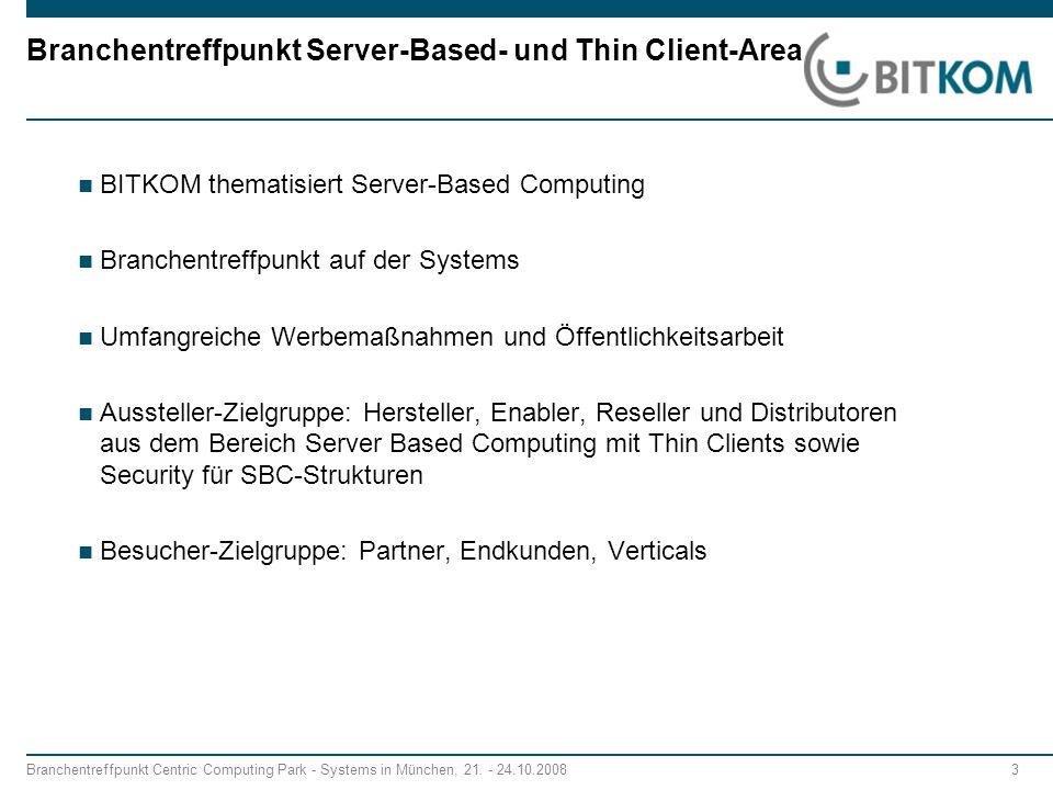 Branchentreffpunkt Centric Computing Park - Systems in München, 21. - 24.10.2008 3 Branchentreffpunkt Server-Based- und Thin Client-Area BITKOM themat