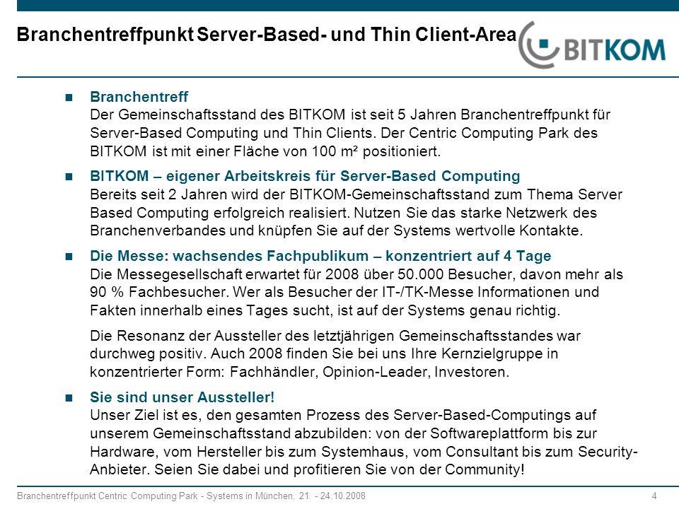 Branchentreffpunkt Centric Computing Park - Systems in München, 21. - 24.10.2008 4 Branchentreffpunkt Server-Based- und Thin Client-Area Branchentreff