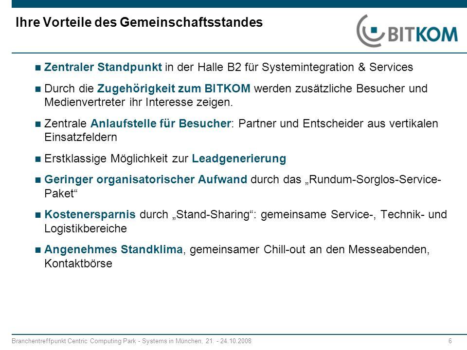 Branchentreffpunkt Centric Computing Park - Systems in München, 21. - 24.10.2008 6 Ihre Vorteile des Gemeinschaftsstandes Zentraler Standpunkt in der