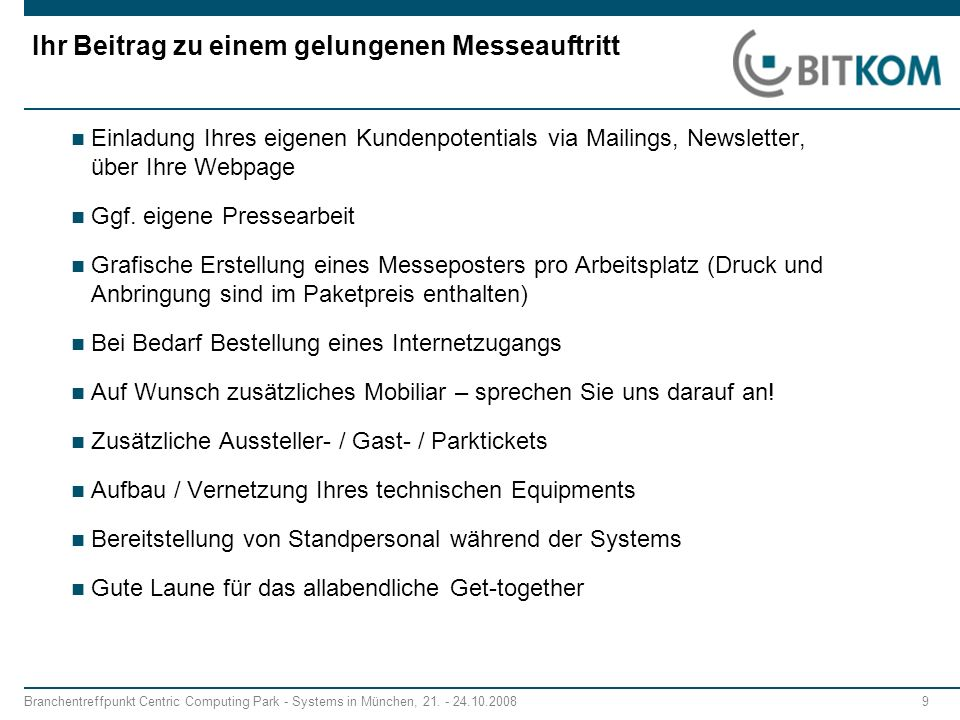 Branchentreffpunkt Centric Computing Park - Systems in München, 21. - 24.10.2008 9 Ihr Beitrag zu einem gelungenen Messeauftritt Einladung Ihres eigen