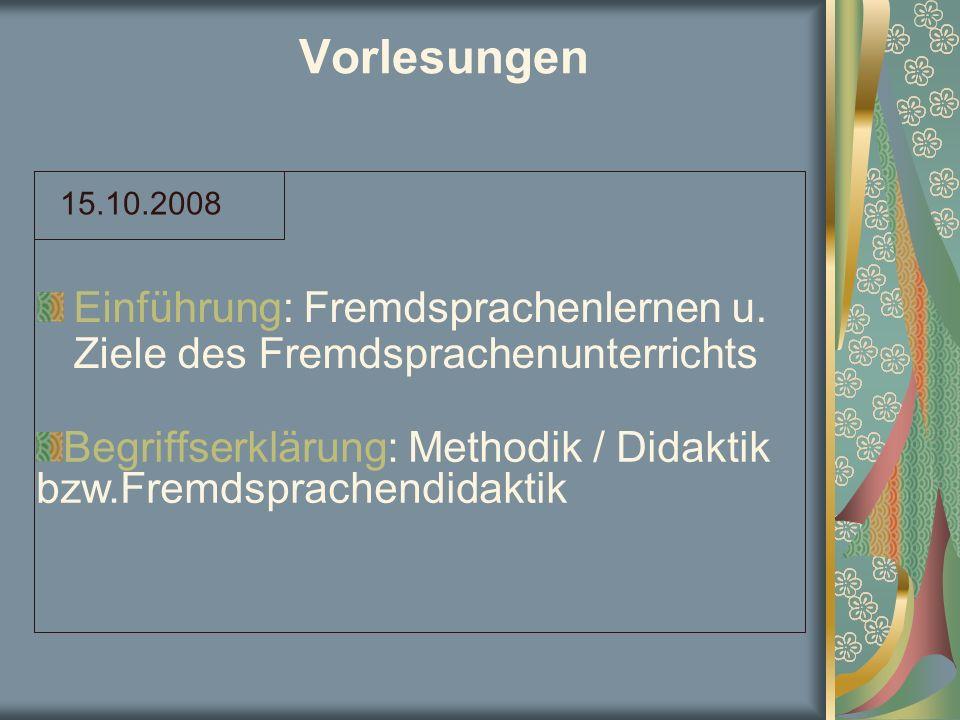Vorlesungen Einführung: Fremdsprachenlernen u. Ziele des Fremdsprachenunterrichts 15.10.2008 Begriffserklärung: Methodik / Didaktik bzw.Fremdsprachend