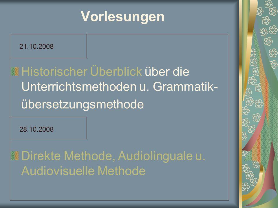 Vorlesungen Historischer Überblick über die Unterrichtsmethoden u. Grammatik- übersetzungsmethode Direkte Methode, Audiolinguale u. Audiovisuelle Meth