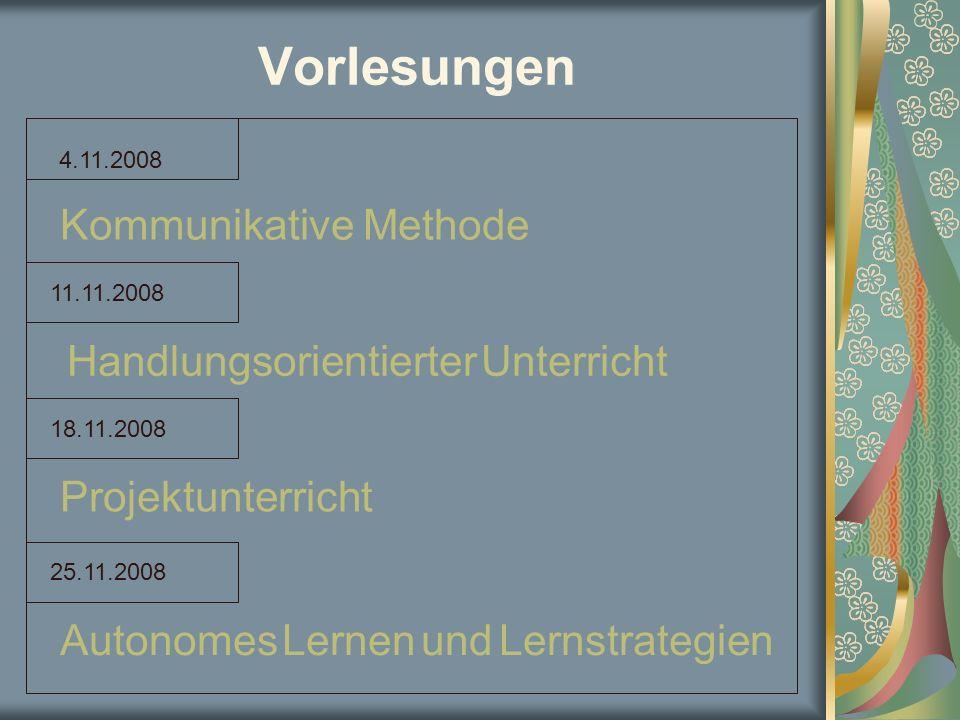 Vorlesungen 4.11.2008 11.11.2008 18.11.2008 25.11.2008 Kommunikative Methode Handlungsorientierter Unterricht Projektunterricht Autonomes Lernen und L