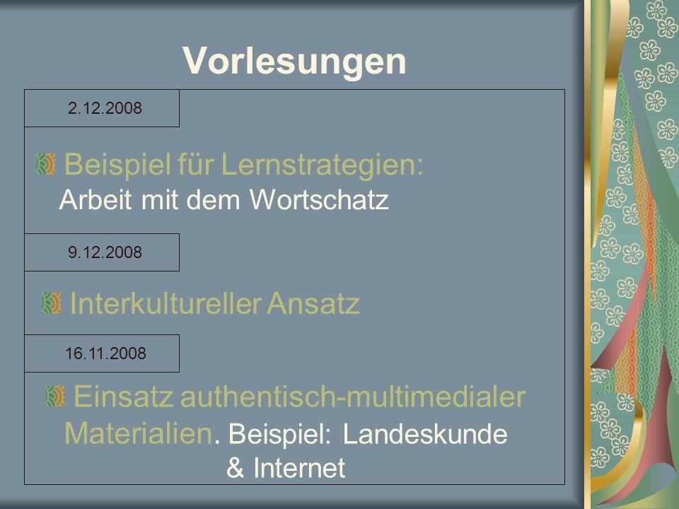 Vorlesungen 2.12.2008 9.12.2008 16.11.2008 Beispiel für Lernstrategien: Arbeit mit dem Wortschatz Interkultureller Ansatz Einsatz authentisch-multimed