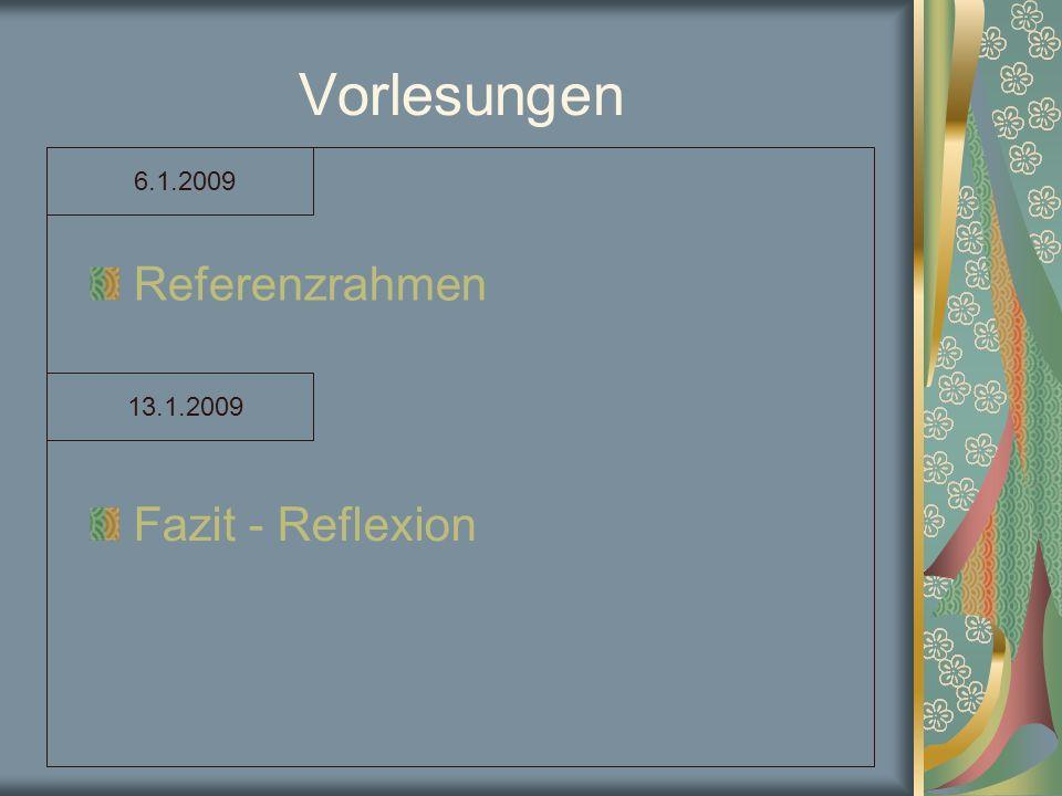Vorlesungen Referenzrahmen Fazit - Reflexion 6.1.2009 13.1.2009