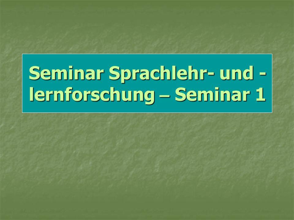 Seminar Sprachlehr- und - lernforschung – Seminar 1