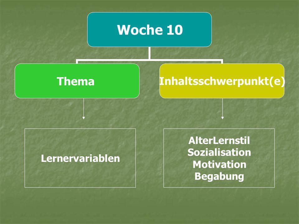 Woche 10 ThemaInhaltsschwerpunkt(e) Lernervariablen AlterLernstil Sozialisation Motivation Begabung