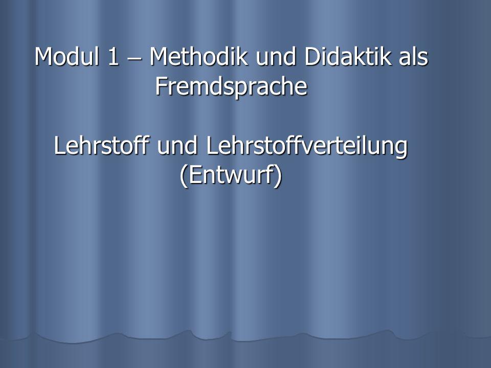 Modul 1 – Methodik und Didaktik als Fremdsprache Lehrstoff und Lehrstoffverteilung (Entwurf)