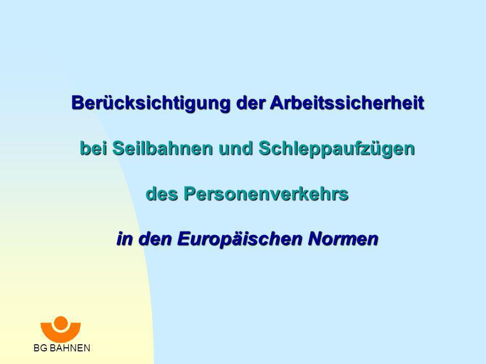 BG BAHNEN Berücksichtigung der Arbeitssicherheit in den Europäischen Normen TaFe/Eh 100 22