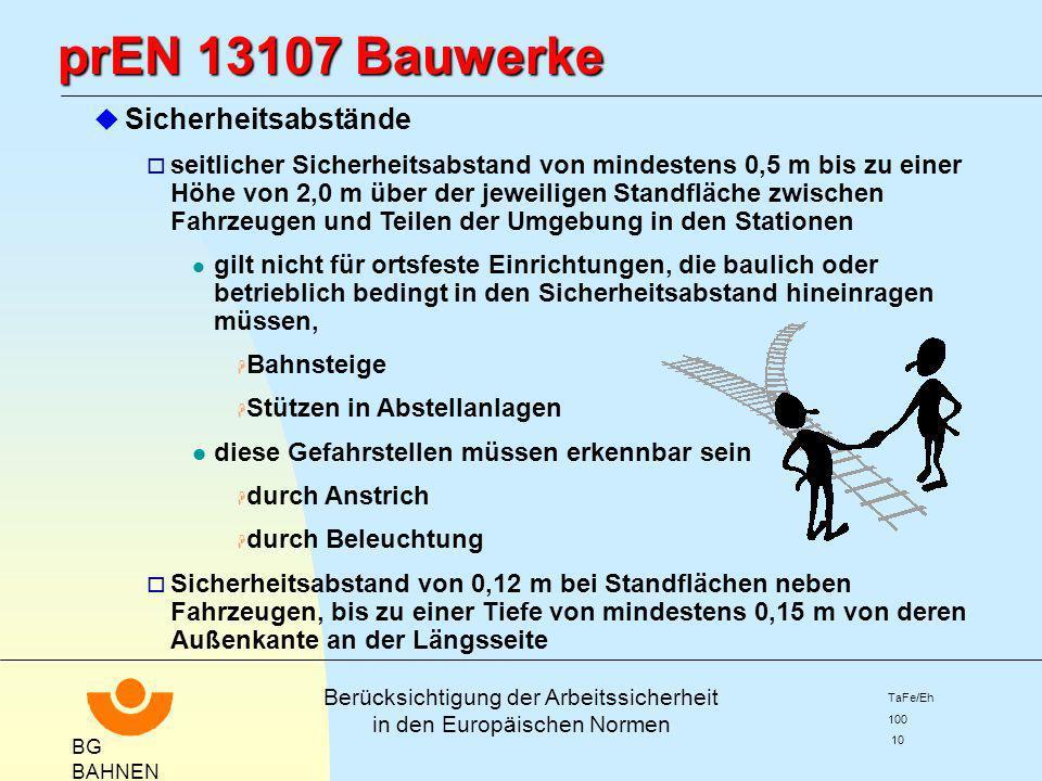 BG BAHNEN Berücksichtigung der Arbeitssicherheit in den Europäischen Normen TaFe/Eh 100 10 prEN 13107 Bauwerke prEN 13107 Bauwerke u Sicherheitsabstän