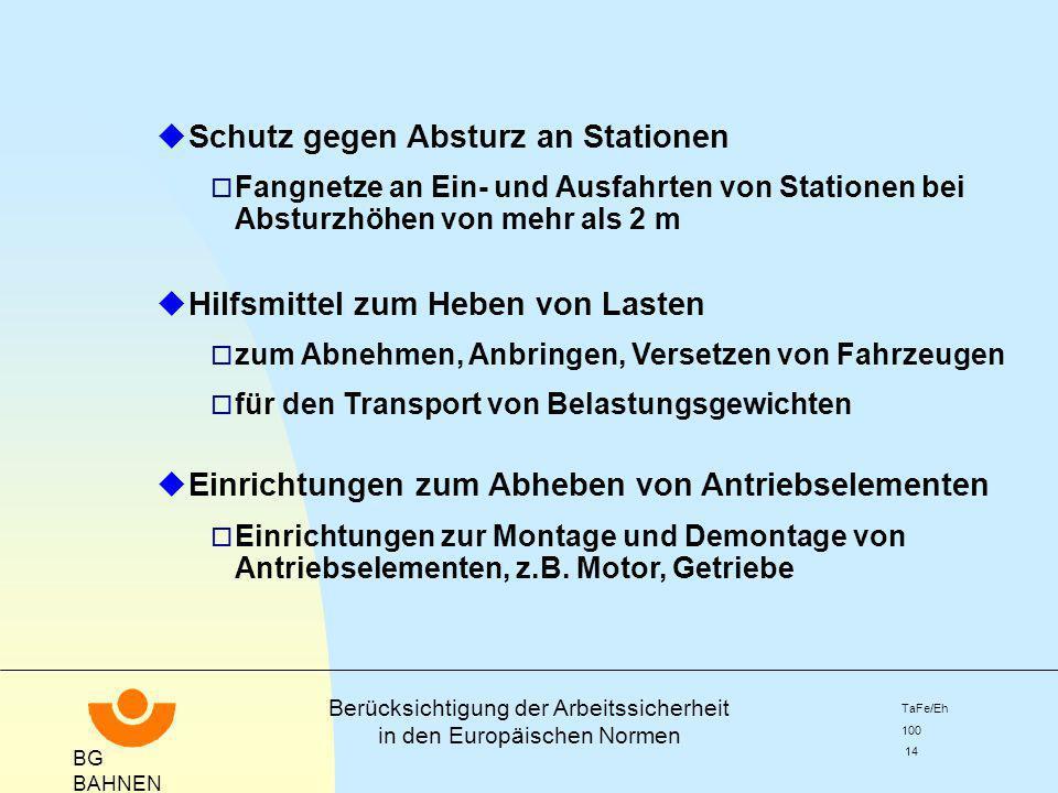 BG BAHNEN Berücksichtigung der Arbeitssicherheit in den Europäischen Normen TaFe/Eh 100 14 u Schutz gegen Absturz an Stationen o Fangnetze an Ein- und