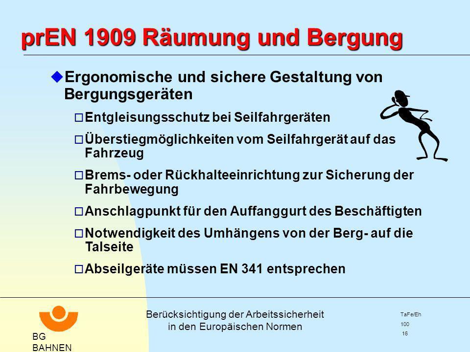 BG BAHNEN Berücksichtigung der Arbeitssicherheit in den Europäischen Normen TaFe/Eh 100 16 prEN 1909 Räumung und Bergung u Ergonomische und sichere Ge