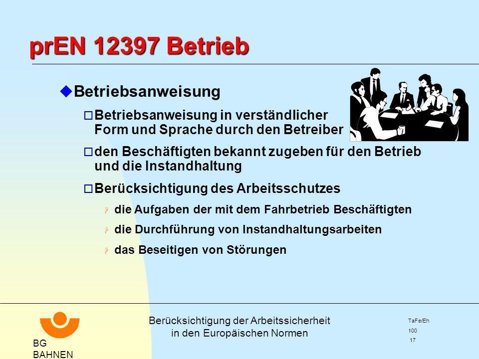 BG BAHNEN Berücksichtigung der Arbeitssicherheit in den Europäischen Normen TaFe/Eh 100 17 prEN 12397 Betrieb u Betriebsanweisung o Betriebsanweisung