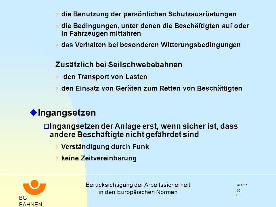 BG BAHNEN Berücksichtigung der Arbeitssicherheit in den Europäischen Normen TaFe/Eh 100 18 H die Benutzung der persönlichen Schutzausrüstungen H die B