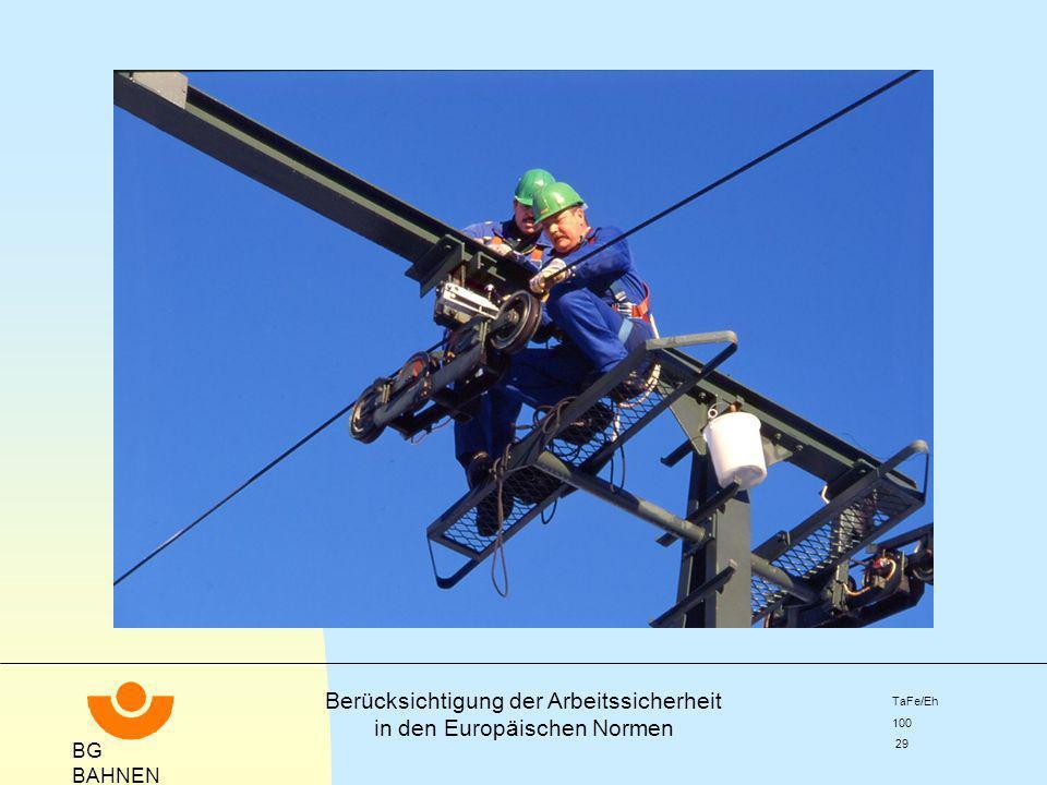 BG BAHNEN Berücksichtigung der Arbeitssicherheit in den Europäischen Normen TaFe/Eh 100 29