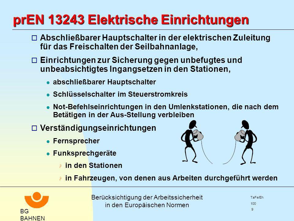 BG BAHNEN Berücksichtigung der Arbeitssicherheit in den Europäischen Normen TaFe/Eh 100 9 prEN 13243 Elektrische Einrichtungen o Abschließbarer Haupts