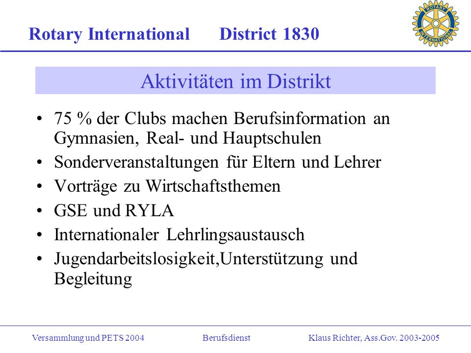 Rotary International District 1830 Versammlung und PETS 2004 Berufsdienst Klaus Richter, Ass.Gov. 2003-2005 Instrumente des Berufsdienstes Information