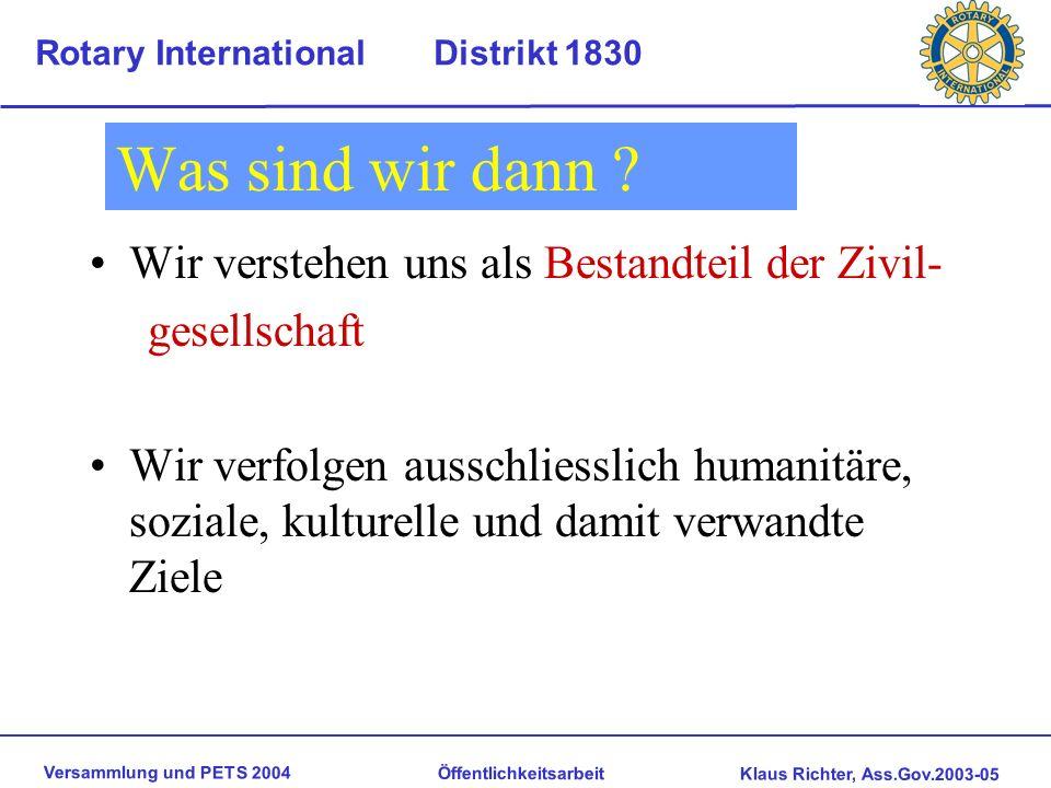 Versammlung und PETS 2004 Öffentlichkeitsarbeit Klaus Richter, Ass.Gov.2003-05 Rotary International Distrikt 1830 Was ROTARY nicht ist Wir sind kein G
