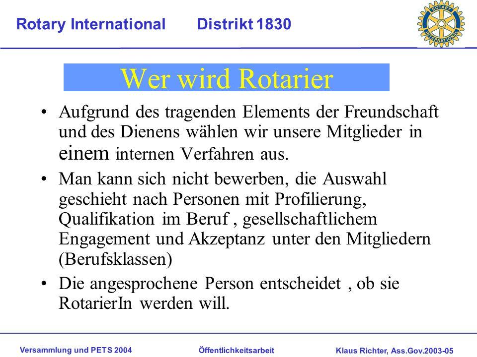 Versammlung und PETS 2004 Öffentlichkeitsarbeit Klaus Richter, Ass.Gov.2003-05 Rotary International Distrikt 1830 Was sind wir dann ? Wir verstehen un