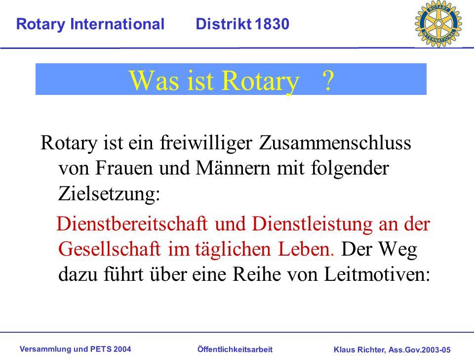 Versammlung und PETS 2004 Öffentlichkeitsarbeit Klaus Richter, Ass.Gov.2003-05 Rotary International Distrikt 1830 Was ist Rotary .