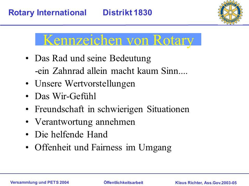 Versammlung und PETS 2004 Öffentlichkeitsarbeit Klaus Richter, Ass.Gov.2003-05 Rotary International Distrikt 1830 Kennzeichen von Rotary Das Rad und seine Bedeutung -ein Zahnrad allein macht kaum Sinn....