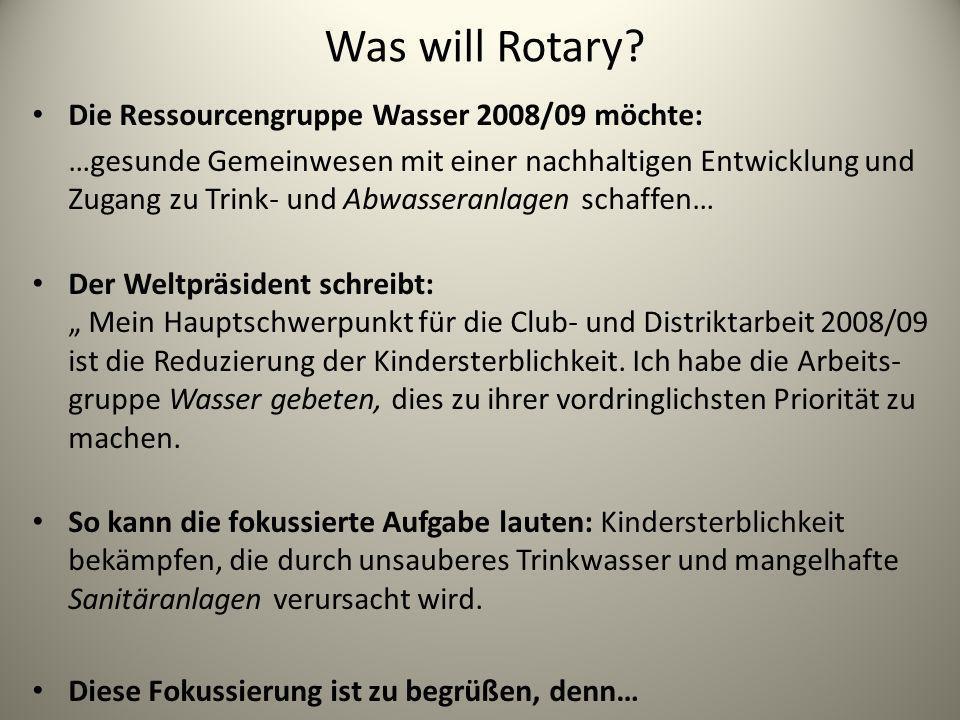 Was will Rotary? Die Ressourcengruppe Wasser 2008/09 möchte: …gesunde Gemeinwesen mit einer nachhaltigen Entwicklung und Zugang zu Trink- und Abwasser