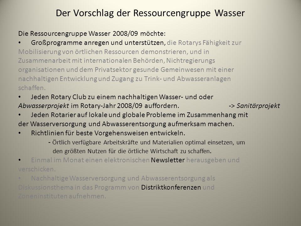 Der Vorschlag der Ressourcengruppe Wasser Die Ressourcengruppe Wasser 2008/09 möchte: Großprogramme anregen und unterstützen, die Rotarys Fähigkeit zu