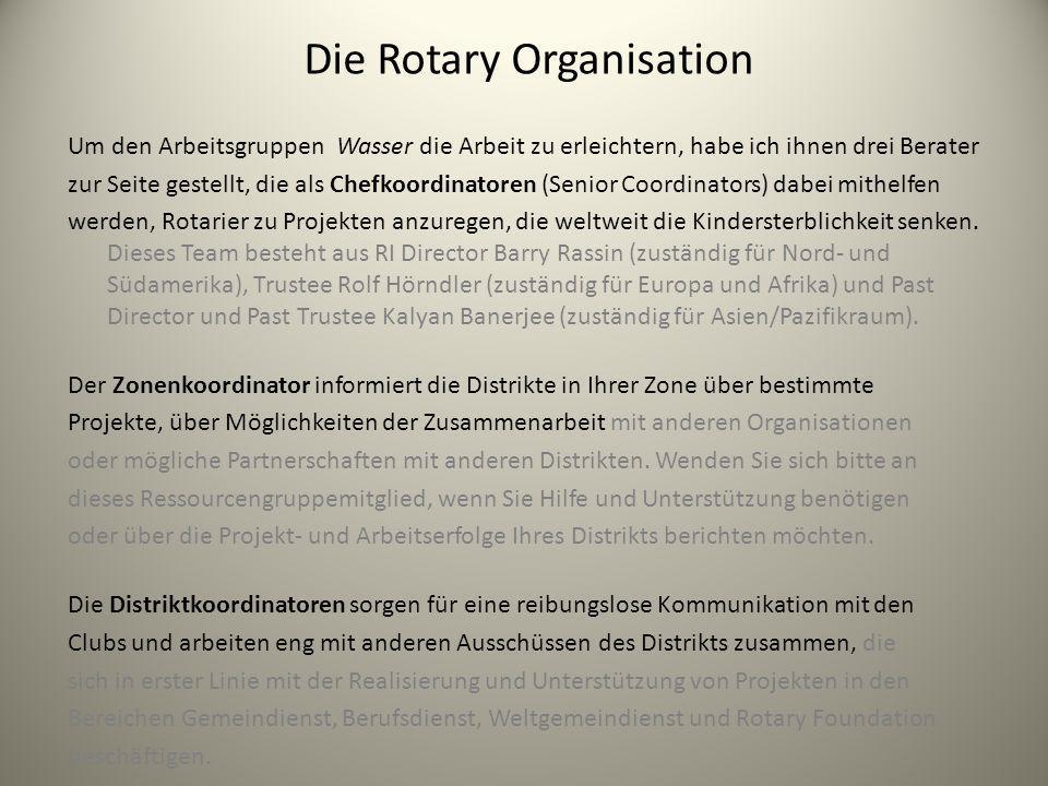 Die Rotary Organisation Um den Arbeitsgruppen Wasser die Arbeit zu erleichtern, habe ich ihnen drei Berater zur Seite gestellt, die als Chefkoordinato
