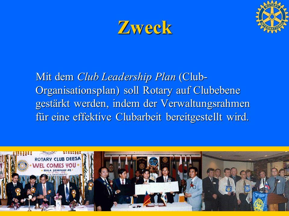Zweck Mit dem Club Leadership Plan (Club- Organisationsplan) soll Rotary auf Clubebene gestärkt werden, indem der Verwaltungsrahmen für eine effektive