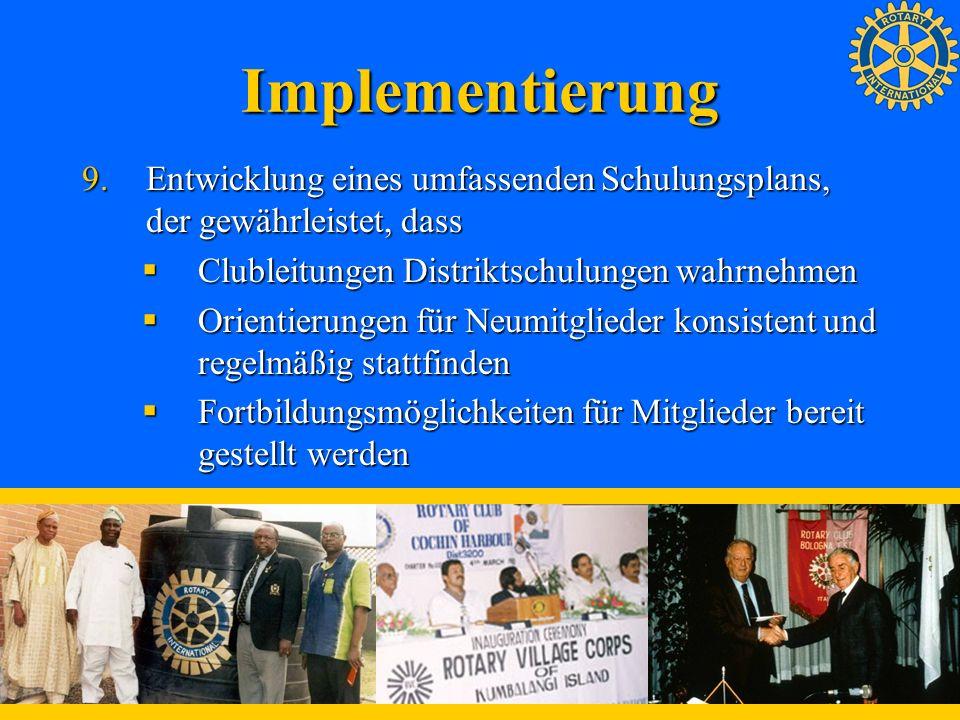 Implementierung 9.Entwicklung eines umfassenden Schulungsplans, der gewährleistet, dass Clubleitungen Distriktschulungen wahrnehmen Clubleitungen Dist