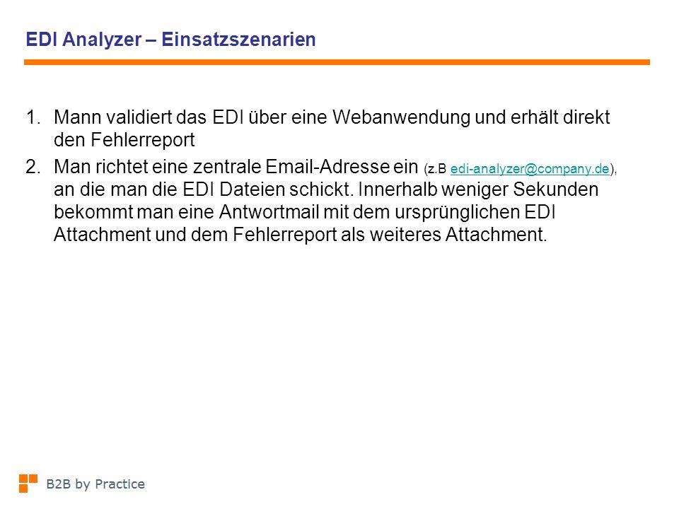 EDI Analyzer – Einsatzszenarien 1.Mann validiert das EDI über eine Webanwendung und erhält direkt den Fehlerreport 2.Man richtet eine zentrale Email-A