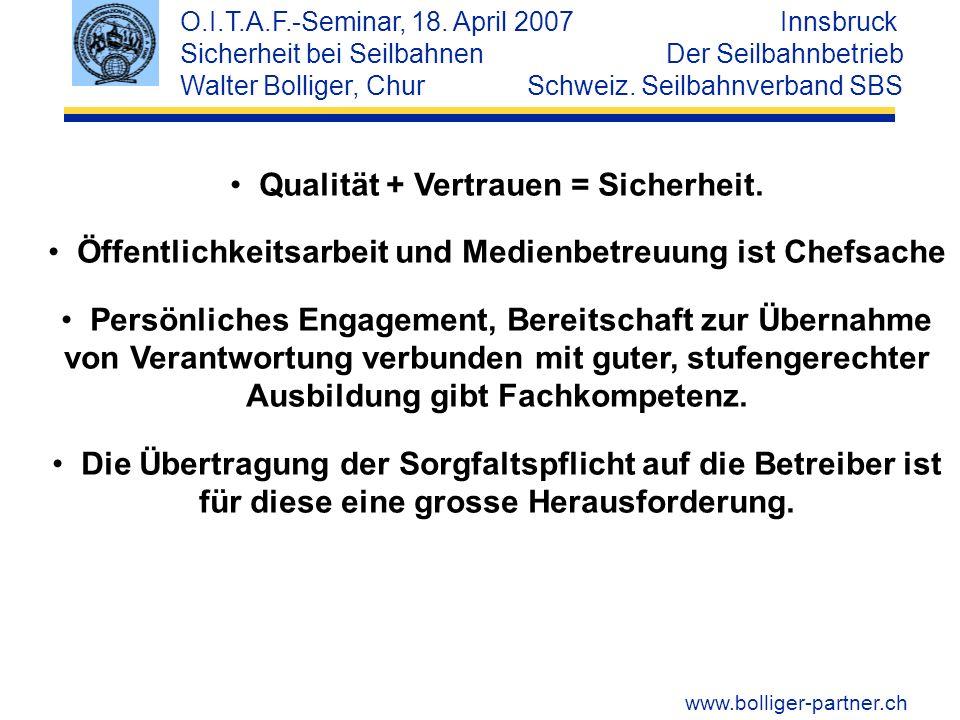 www.bolliger-partner.ch O.I.T.A.F.-Seminar, 18. April 2007 Innsbruck Sicherheit bei Seilbahnen Der Seilbahnbetrieb Walter Bolliger, Chur Schweiz. Seil