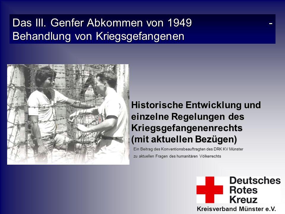 Das III. Genfer Abkommen von 1949 - Behandlung von Kriegsgefangenen Ein Beitrag des Konventionsbeauftragten des DRK KV Münster zu aktuellen Fragen des