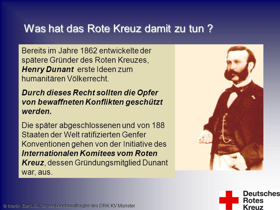 Was hat das Rote Kreuz damit zu tun ? Bereits im Jahre 1862 entwickelte der spätere Gründer des Roten Kreuzes, Henry Dunant erste Ideen zum humanitäre