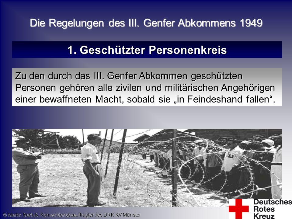 Die Regelungen des III. Genfer Abkommens 1949 1. Geschützter Personenkreis Zu den durch das III. Genfer Abkommen geschützten Personen gehören alle ziv