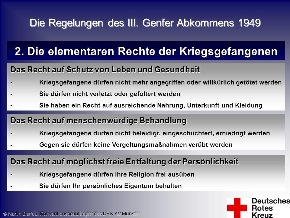 © Martin Barfuß, Konventionsbeauftragter des DRK KV Münster 2. Die elementaren Rechte der Kriegsgefangenen Das Recht auf Schutz von Leben und Gesundhe