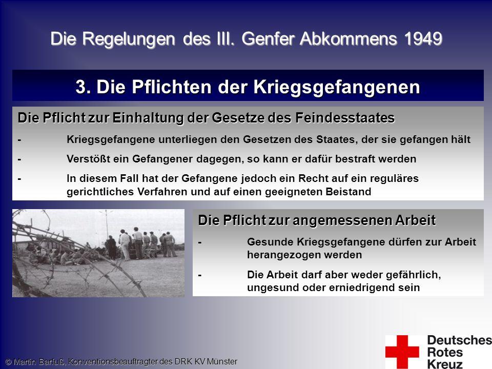 © Martin Barfuß, Konventionsbeauftragter des DRK KV Münster 3. Die Pflichten der Kriegsgefangenen Die Pflicht zur Einhaltung der Gesetze des Feindesst