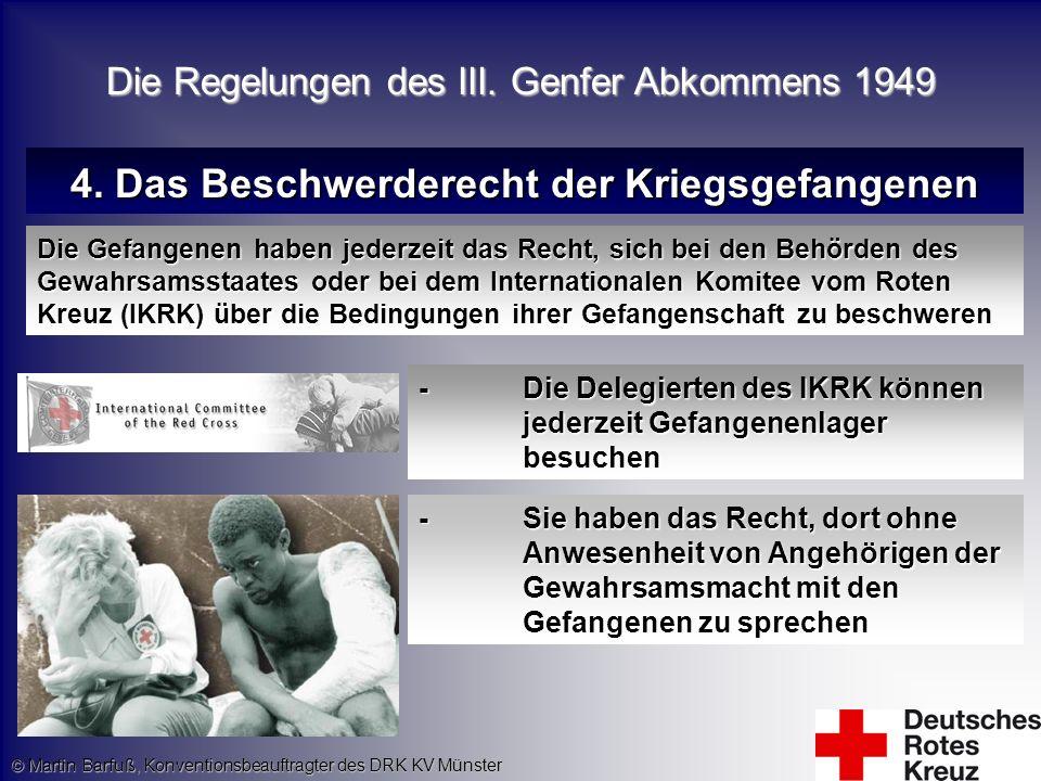 © Martin Barfuß, Konventionsbeauftragter des DRK KV Münster 4. Das Beschwerderecht der Kriegsgefangenen Die Gefangenen haben jederzeit das Recht, sich