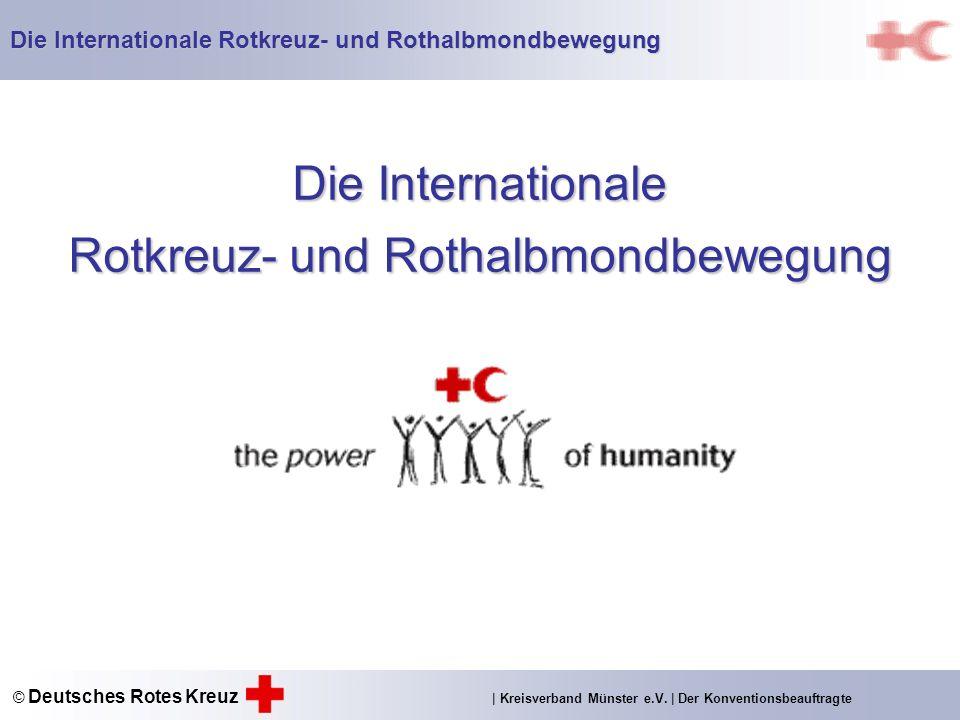 Die Internationale Rotkreuz- und Rothalbmondbewegung Die Internationale Rotkreuz- und Rothalbmondbewegung © Deutsches Rotes Kreuz | Kreisverband Münster e.V.