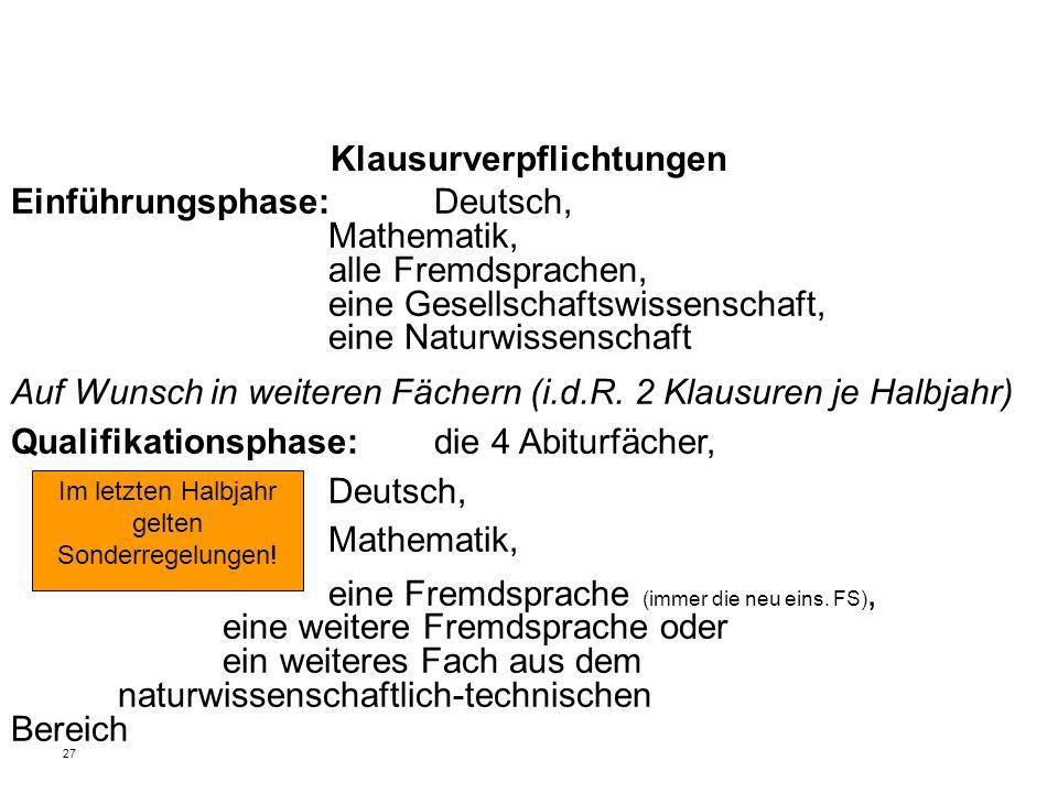 27 Klausurverpflichtungen Einführungsphase: Deutsch, Mathematik, alle Fremdsprachen, eine Gesellschaftswissenschaft, eine Naturwissenschaft Auf Wunsch