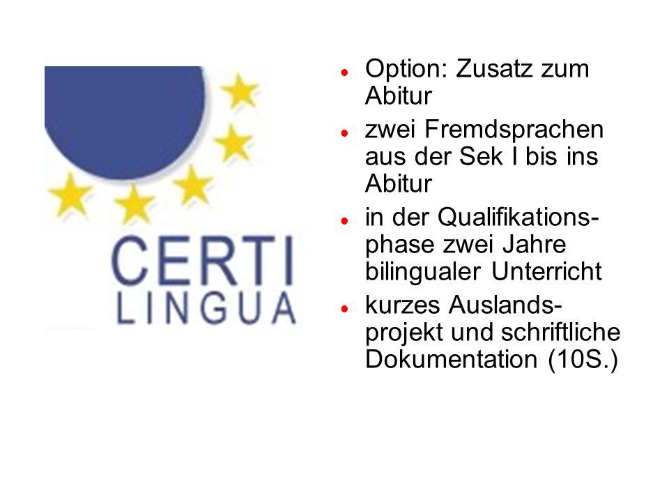 Option: Zusatz zum Abitur zwei Fremdsprachen aus der Sek I bis ins Abitur in der Qualifikations- phase zwei Jahre bilingualer Unterricht kurzes Auslan