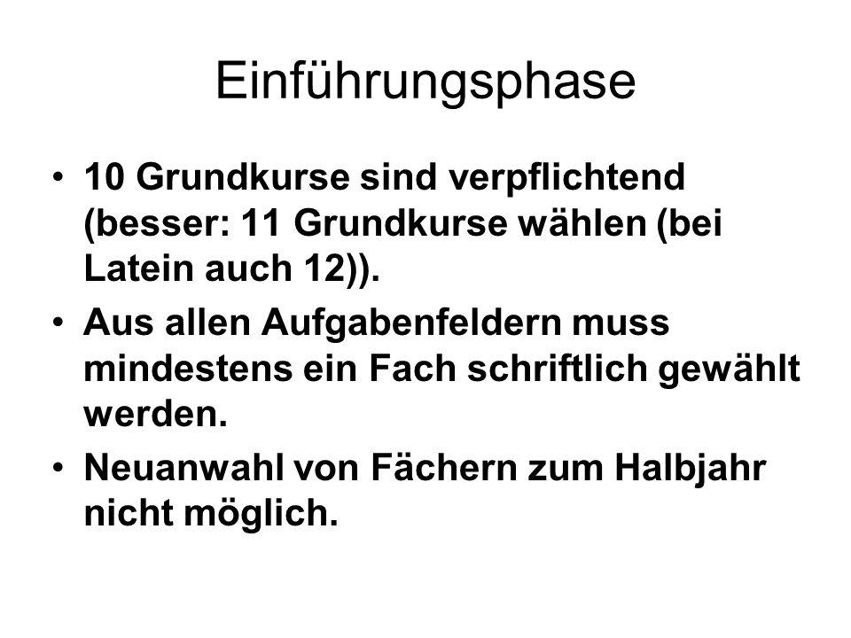 Einführungsphase 10 Grundkurse sind verpflichtend (besser: 11 Grundkurse wählen (bei Latein auch 12)).