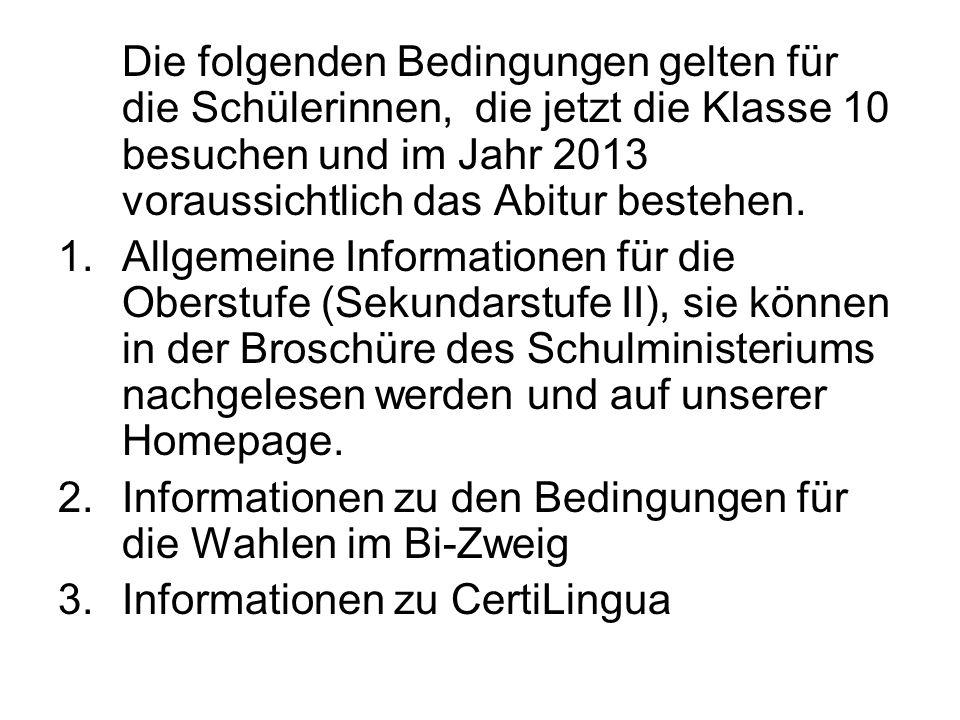 Die folgenden Bedingungen gelten für die Schülerinnen, die jetzt die Klasse 10 besuchen und im Jahr 2013 voraussichtlich das Abitur bestehen.