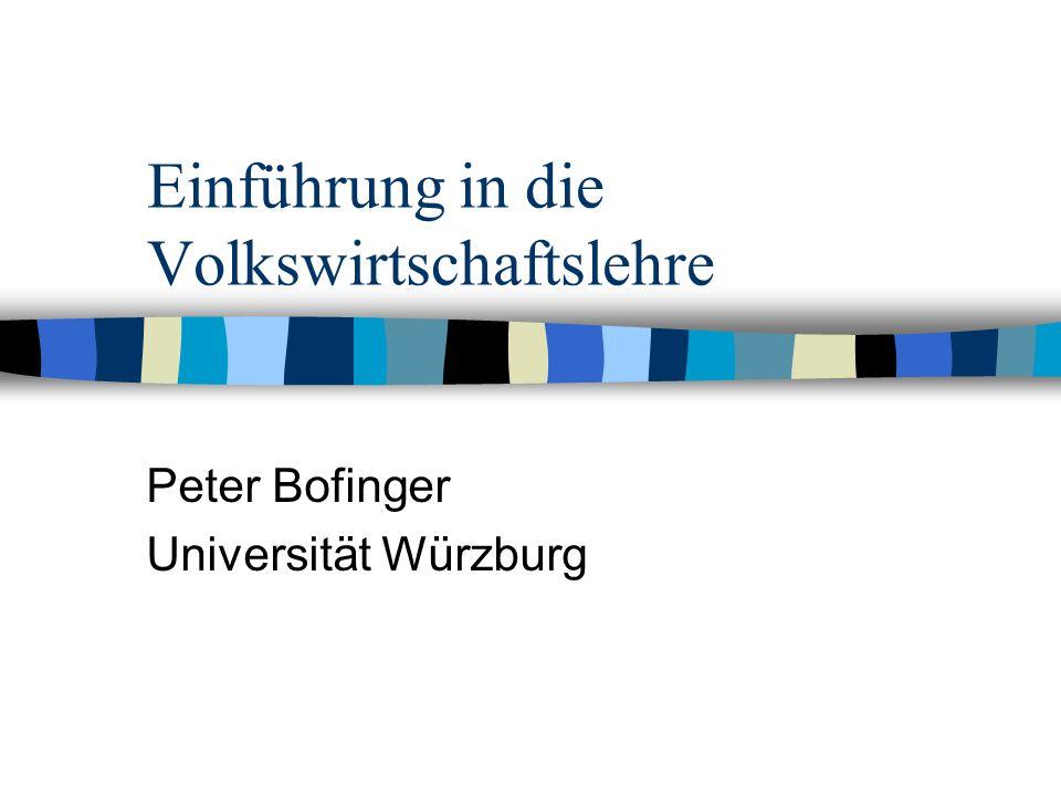 Einführung in die Volkswirtschaftslehre Peter Bofinger Universität Würzburg