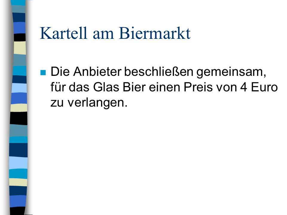 Kartell am Biermarkt n Die Anbieter beschließen gemeinsam, für das Glas Bier einen Preis von 4 Euro zu verlangen.