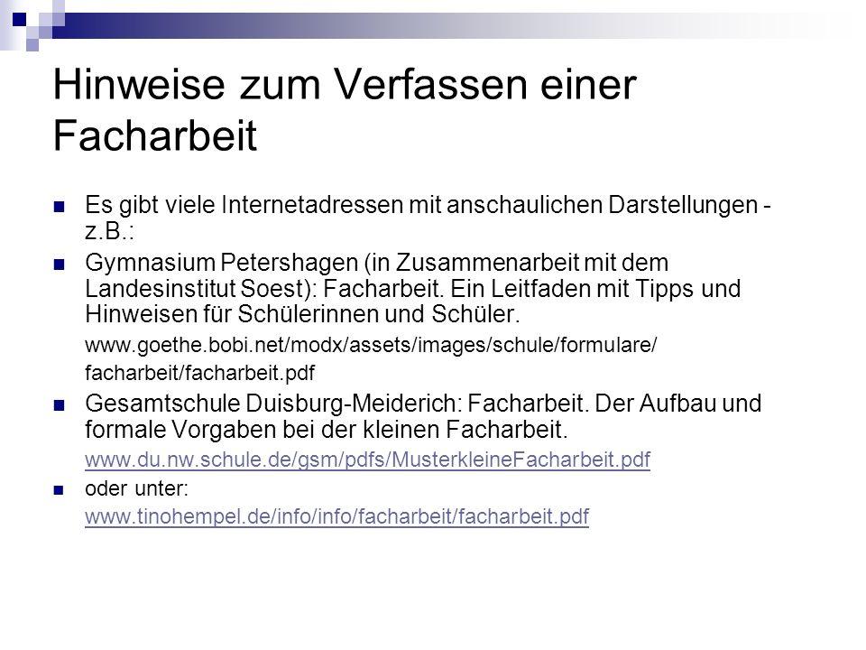 Hinweise zum Verfassen einer Facharbeit Es gibt viele Internetadressen mit anschaulichen Darstellungen - z.B.: Gymnasium Petershagen (in Zusammenarbei