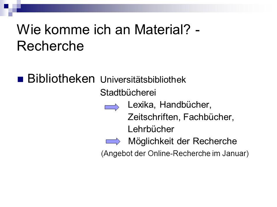 Wie komme ich an Material? - Recherche Bibliotheken Universitätsbibliothek Stadtbücherei Lexika, Handbücher, Zeitschriften, Fachbücher, Lehrbücher Mög